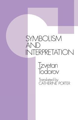 Symbolism and Interpretation - Todorov, Tzvetan, Professor, and Porter, Catherine, Professor (Translated by)