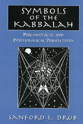 Symbols of the Kabbalah: Philosophical and Psychological Perspectives - Drob, Sanford L