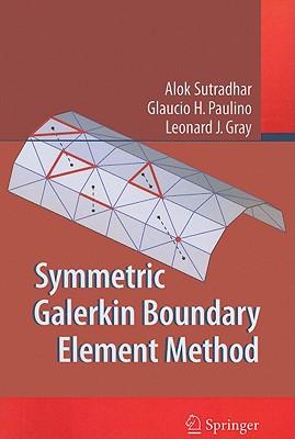 Symmetric Galerkin Boundary Element Method - Sutradhar, Alok, and Reeder, Jim, and Paulino, Glaucio H.