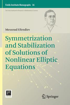 Symmetrization and Stabilization of Solutions of Nonlinear Elliptic Equations - Efendiev, Messoud