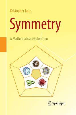 Symmetry: A Mathematical Exploration - Tapp, Kristopher