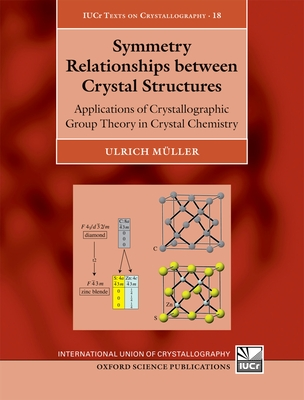 Symmetry Relationships between Crystal Structures: Applications of Crystallographic Group Theory in Crystal Chemistry - Muller, Ulrich