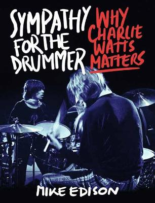 Sympathy for the Drummer: Why Charlie Watts Matters - Edison, Mike