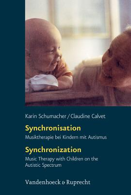 Synchronisation / Synchronization: Musiktherapie Bei Kindern Mit Autismus - Music Therapy with Children on the Autistic Spectrum - Calvet, Claudine, and Schumacher, Karin