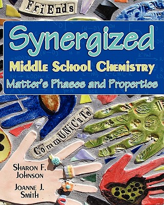 Synergized Middle School Chemistry: Matter's Phases and Properties - Johnson Ph D, Sharon F, and Smith M a, Joanne J