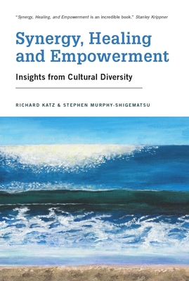 Synergy, Healing and Empowerment: Insights from Cultural Diversity - Katz, Richard