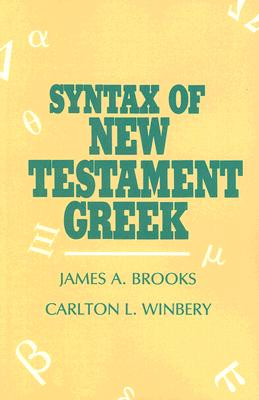 Syntax of New Testament Greek - Brooks, James A, and Winbery, Carlton L