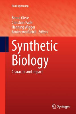 Synthetic Biology: Character and Impact - Giese, Bernd (Editor), and Pade, Christian (Editor), and Wigger, Henning (Editor)