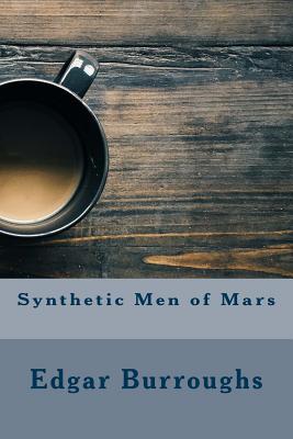 Synthetic Men of Mars - Burroughs, Edgar Rice