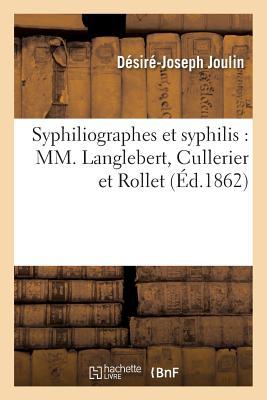 Syphiliographes Et Syphilis: MM. Langlebert, Cullerier Et Rollet - Joulin-D-J