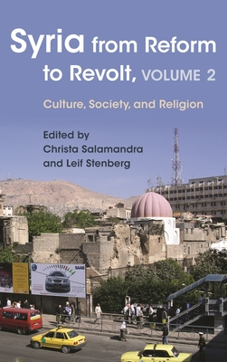 Syria from Reform to Revolt: Volume 2: Culture, Society, and Religion - Stenberg, Leif (Editor)