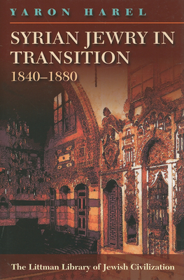 Syrian Jewry in Transition, 1840-1880 - Harel, Yaron, and Ordan, Dena (Translated by)