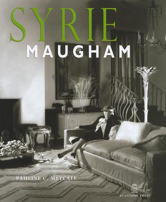Syrie Maugham: Staging the Glamorous Interior - Metcalf, Pauline C.