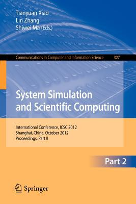 System Simulation and Scientific Computing, Part II: International Conference, Icsc 2012, Shanghai, China, October 27-30, 2012. Proceedings, Part II - Xiao, Tianyuan (Editor)