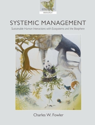 Systemic Management: Sustainable Human Interactions with Ecosystems and the Biosphere - Fowler, Charles W