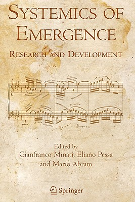 Systemics of Emergence: Research and Development - Minati, Gianfranco (Editor), and Pessa, Eliano (Editor), and Abram, Mario (Editor)