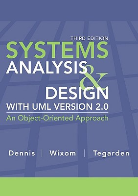 Systems Analysis Design with UML Version 2.0: An Object-Oriented Approach - Dennis, Alan, and Wixom, Barbara Haley, and Tegarden, David