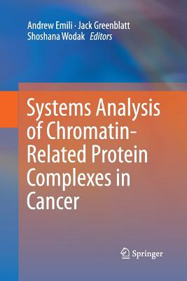 Systems Analysis of Chromatin-Related Protein Complexes in Cancer - Emili, Andrew (Editor)