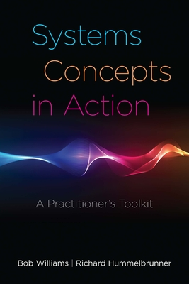 Systems Concepts in Action: A Practitioner's Toolkit - Williams, Bob, and Hummelbrunner, Richard