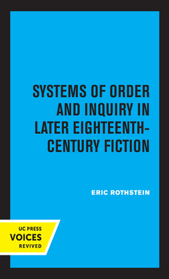Systems of Order and Inquiry in Later Eighteenth-Century Fiction - Rothstein, Eric
