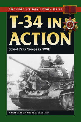 T-34 in Action: Soviet Tank Troops in World War II - Drabkin, Artem, and Sheremet, Oleg