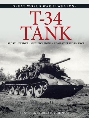 T-34 Tank: History * Design * Specifications * Combat Performance - Hughes, Matthew, Dr., and Mann, Chris
