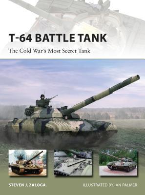 T-64 Battle Tank: The Cold War's Most Secret Tank - Zaloga, Steven J, M.A.