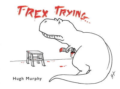 T-Rex Trying - Murphy, Hugh