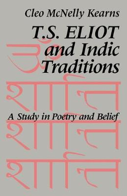 T. S. Eliot and Indic Traditions: A Study in Poetry and Belief - Kearns, Cleo McNelly, and Cleo McNelly, Kearns