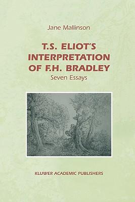 T. S. Eliot's Interpretation of F. H. Bradley: Seven Essays - Mallinson, Jane