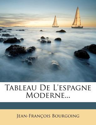 Tableau de L'Espagne Moderne, - Bourgoing, Jean-Francois