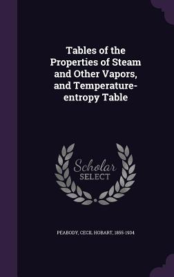 Tables of the Properties of Steam and Other Vapors, and Temperature-Entropy Table - Peabody, Cecil Hobart