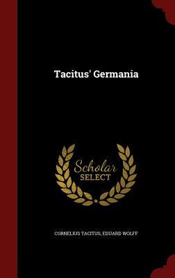 Tacitus' Germania - Tacitus, Cornelius, and Wolff, Eduard