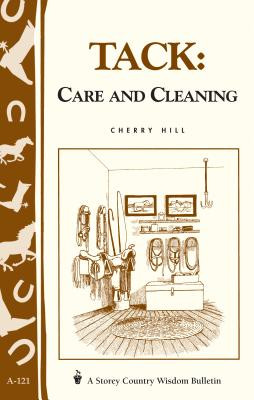 Tack: Care and Cleaning: Storey's Country Wisdom Bulletin A-121 - Hill, Cherry
