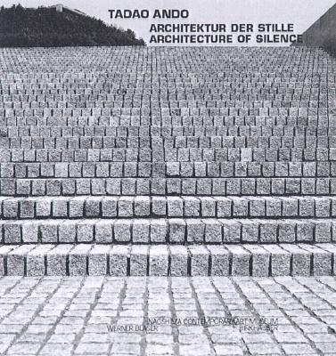 Tadao Ando - Architektur Der Stille / Architecture of Silence: Naoshima Contemporary Art Museum - Blaser, Werner (Editor), and Naoshima Contemporary Art Museum (Editor), and Schwaiger, E (Translated by)