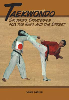 Taekwondo: Sparring Strategies for the Ring and the Street - Gibson, Adam