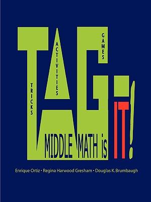 TAG - MIDDLE MATH is it! - Gresham, Regina Harwood, and Brumbaugh, Douglas K, and Ortiz, Enrique, Ed