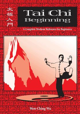 Tai Chi Beginning: A Complete Workout Reference for Beginners - Wu, Wen-Ching