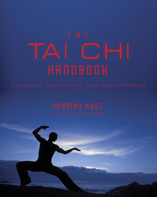 Tai Chi Handbook: Exercise, Meditation and Self-Defense - Kauz, Herman