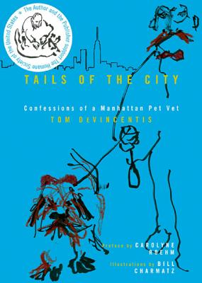 Tails of the City: Confessions of a Manhattan Pet Vet - Devincentis, Tom