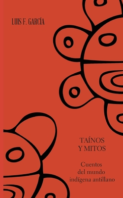 Tainos y Mitos. Cuentos del Mundo Indigena Antillano - Garcia Martinez, Luis F