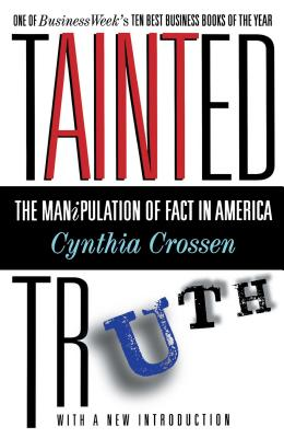Tainted Truth: The Manipulation of Fact in America - Crossen, Cynthia