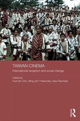 Taiwan Cinema: International Reception and Social Change - Chiu, Kuei-fen (Editor), and Rawnsley, Ming-Yeh (Editor), and Rawnsley, Gary (Editor)