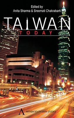 Taiwan Today - Sharma, Anita (Editor), and Chakrabarti, Sreemati (Editor)