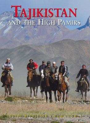 Tajikistan and the High Pamirs: A Companion and Guide - Middleton, Robert, and Thomas, Huw, Mr., and Whitlock, Monica