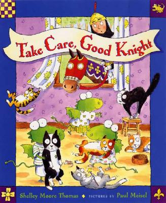 Take Care, Good Knight - Thomas, Shelley Moore, and Meisel, Paul (Illustrator)