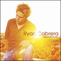 Take It All Away - Ryan Cabrera
