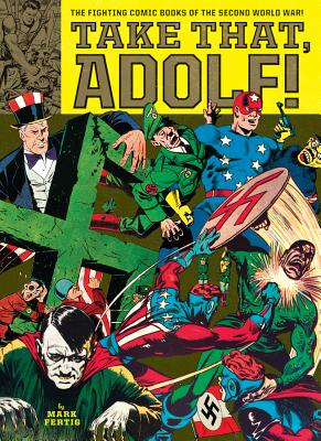 Take That, Adolf!: The Fighting Comic Books of the Second World War - Fertig, Mark, and Kirby, Jack, and Eisner, Will