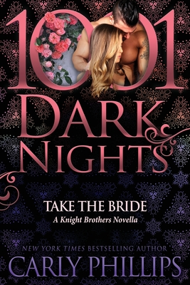 Take the Bride: A Knight Brothers Novella - Phillips, Carly