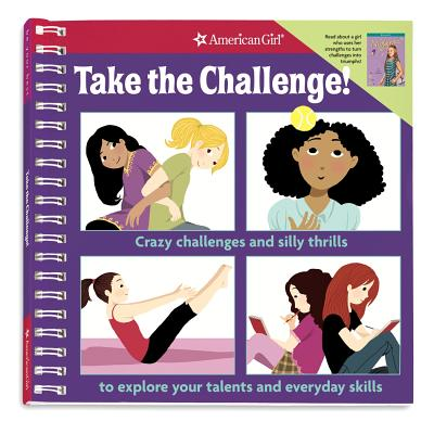 Take the Challenge!: Crazy Challenges and Silly Thrills to Explore Your Talents and Everyday Skills - Lundsten, Apryl